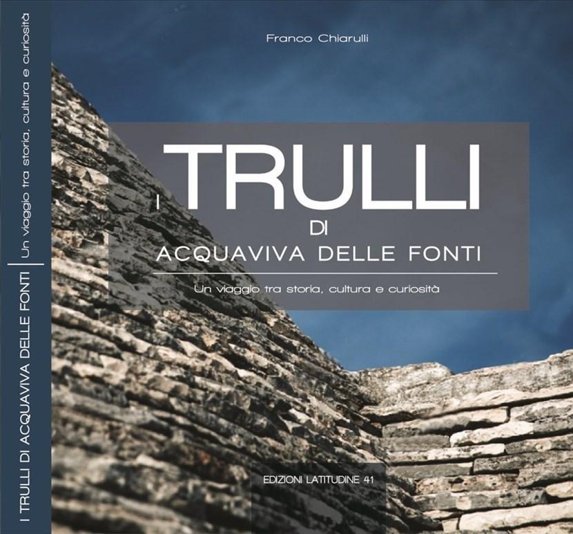 I Trulli di Acquaviva delle Fonti, si presenta oggi l'ultimo lavoro del prof. Franco Chiarulli - Acquaviva Partecipa